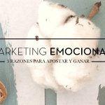 Por qué debes apostar por el marketing emocional
